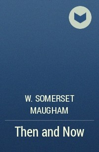 W. Somerset Maugham - Then and Now