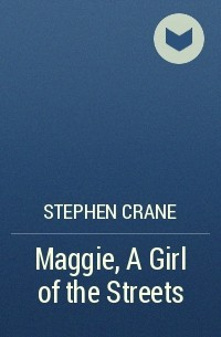 naturalism in stephen cranes maggie a girl Naturalism in stephen crane's 'maggie - a girl of the streets': an examination of determinism and language kindle edition by kristina eichhorst (author.