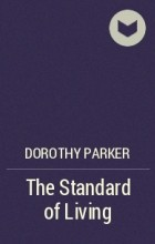 standard living dorothy parker Dorothy parker (née rothschild august 22, 1893 - june 7, 1967) was an american poet, writer, critic, and satirist based in new york she was best known for her wit, wisecracks, and eye for 20th-century urban foibles.