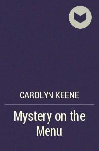 Carolyn Keene - Mystery on the Menu