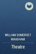 William Somerset Maugham - Theatre