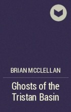 Brian McClellan - Ghosts of the Tristan Basin