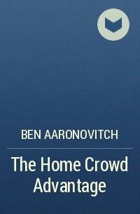 Ben Aaronovitch - The Home Crowd Advantage