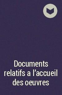 - Documents relatifs a l'accueil des oeuvres