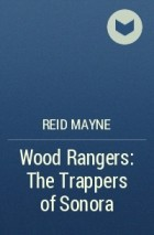 Reid Mayne - Wood Rangers: The Trappers of Sonora