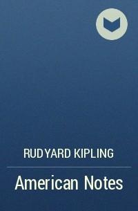 Rudyard Kipling - American Notes