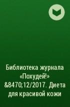 - Библиотека журнала «Похудей!» №12/2017. Диета для красивой кожи