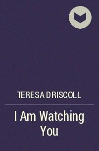 Тереза Дрисколл - I Am Watching You