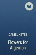 Daniel Keyes - Flowers for Algernon