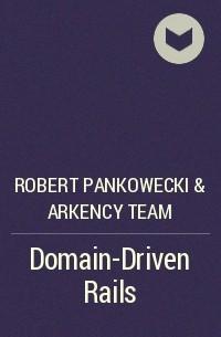 Robert Pankowecki & Arkency Team - Domain-Driven Rails