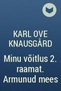 Karl Ove Knausgard - Minu v?itlus. 2. raamat. Armunud mees