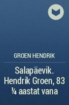 Groen Hendrik - Salapäevik. Hendrik Groen, 83 ¼ aastat vana