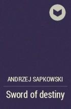 Andrzej Sapkowski - Sword of destiny