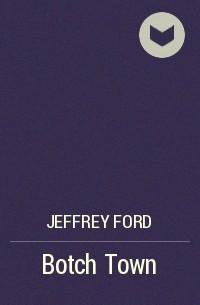 Jeffrey Ford - Botch Town