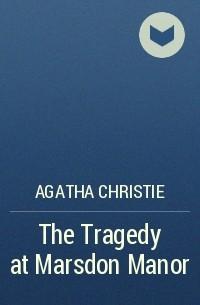 Agatha Christie - The Tragedy at Marsdon Manor