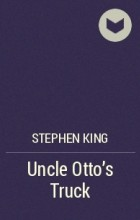 Stephen King - Uncle Otto's Truck