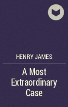 Henry James - A Most Extraordinary Case