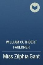 William Cuthbert Faulkner - Miss Zilphia Gant