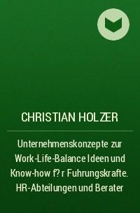 unternehmenskonzepte zur work life balance ideen und know how fr fuhrungskrafte holzer christian