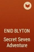 Enid Blyton - Secret Seven Adventure