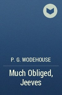 P.G. Wodehouse - Much Obliged, Jeeves