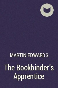Martin Edwards - The Bookbinder's Apprentice