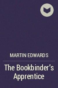 Martin Edwards - The Bookbinder's Apprentice