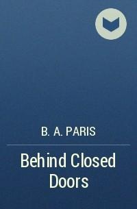 B. A. Paris - Behind Closed Doors