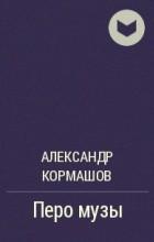 Александр Кормашов - Перо музы