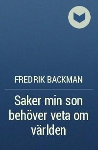 Fredrik Backman - Saker min son behöver veta om världen