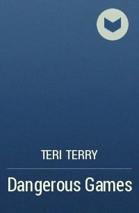 Teri Terry - Dangerous Games
