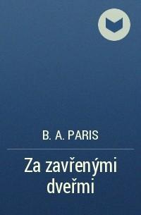 B. A. Paris - Za zavřenými dveřmi