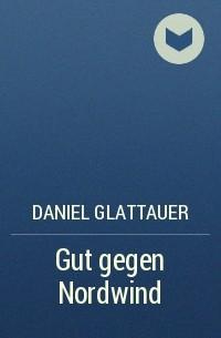 Daniel Glattauer - Gut gegen Nordwind