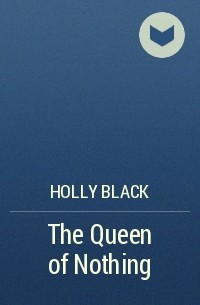 Holly Black - The Queen of Nothing