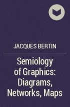 Jacques Bertin - Semiology of Graphics: Diagrams, Networks, Maps