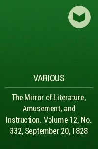 Various - The Mirror of Literature, Amusement, and Instruction. Volume 12, No. 332, September 20, 1828