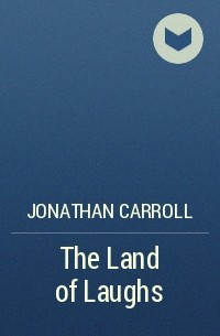 Jonathan Carroll - The Land of Laughs