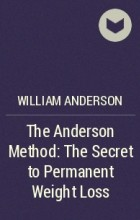 William Anderson - The Anderson Method: The Secret to Permanent Weight Loss