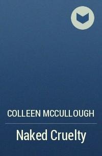 Колин Маккалоу - Naked Cruelty