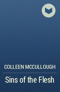 Colleen McCullough - Sins of the Flesh