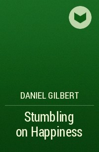 Daniel  Gilbert - Stumbling on Happiness
