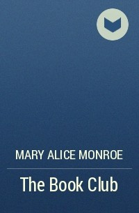 Mary Alice Monroe - The Book Club