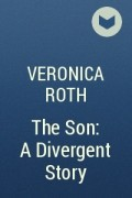 Veronica Roth - The Son: A Divergent Story