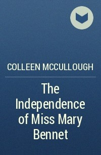 Colleen McCullough - The Independence of Miss Mary Bennet