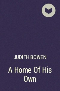 Judith  Bowen - A Home Of His Own