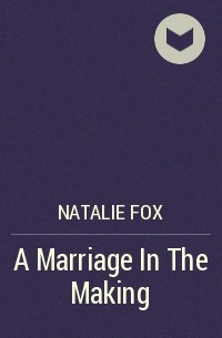 Natalie  Fox - A Marriage In The Making