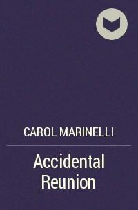 Кэрол Маринелли - Accidental Reunion