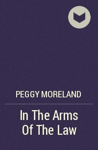 Peggy  Moreland - In The Arms Of The Law