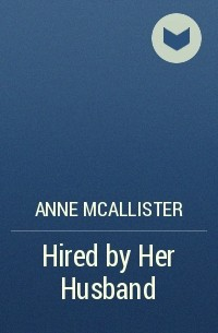 Anne McAllister - Hired by Her Husband