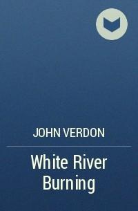 John Verdon - White River Burning